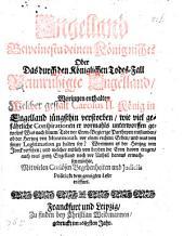 Engelland Beweinestu deinen König nicht? Oder Das durch den Königlichen Todes-Fall Beunruhigte Engelland: Worinnen enthalten Welcher gestalt Carolus II. König in Engelland jüngsthin verstorben ... Mit vielen Curiösen Begebenheiten und Iudiciis Politicis dem geneigten Leser eröffnet