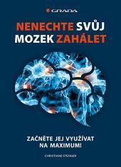 Nenechte svůj mozek zahálet: Začněte jej využívat na maximum