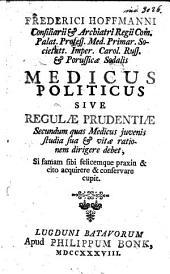 Medicus politicus, sive Regulae prudentiæ secundum quas medicus juvenis studia sua & vitae rationem dirigere debet, si famam sibi felicemque praxin & cito acquirere & conservare cupit