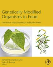 Genetically Modified Organisms in Food: Production, Safety, Regulation and Public Health