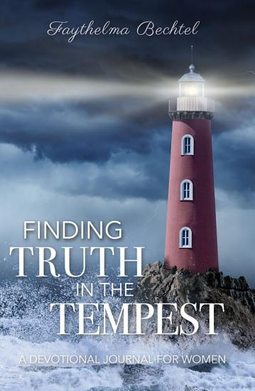 Finding Truth in the Tempest  A Devotional Journal for Women PDF
