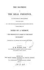 "The Doctrine of the Real Presence: As Contained in the Fathers from the Death of S. John the Evangelist to the Fourth General Council, Vindicated, in Notes on a Sermon, ""The Presence of Christ in the Holy Eucharist,"" Preached A.D. 1853, Before the University of Oxford"