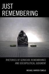 Just Remembering: Rhetorics of Genocide Remembrance and Sociopolitical Judgment