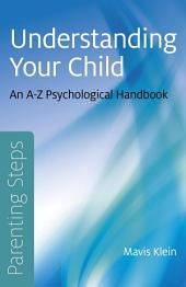 Parenting Steps - Understanding Your Child: An A-Z Psychological Handbook