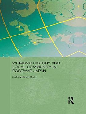 Women s History and Local Community in Postwar Japan PDF