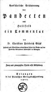 Ausführliche Erläuterung der Pandecten nach Hellfeld: ein Commentar, Volume 22