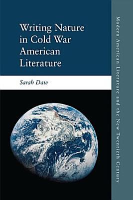 Writing Nature in Cold War American Literature PDF