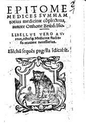 Epitome medices summam totius medicinae Complectens: libello vero aureus omnibusque medicinae studiosis maxime necessarius
