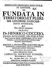 Disputatio Ordinaria Juris Civilis Et Gentium, De Fundata In Territorio, Et Plurium Locorum Concurrente Potestate