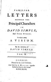 Familiar Letters Between the Principal Characters in David Simple: And Some Others. To which is Added, A Vision, Volume 2