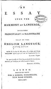An Essay Upon the Harmony of Language: Intended Principally to Illustrate that of the English Language