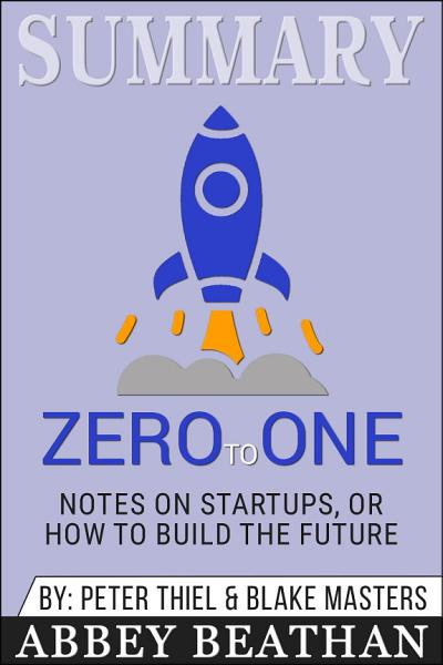 Download Summary of Zero to One  Notes on Startups  or How to Build     Book