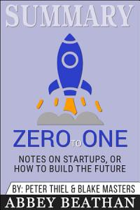 Summary of Zero to One  Notes on Startups  or How to Build     Book