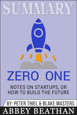 Summary of Zero to One  Notes on Startups  or How to Build     PDF