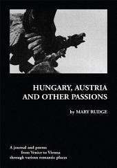 HUNGARY, AUSTRIA AND OTHER PASSIONS: A journal and poems from Venice to Vienna through various romantic places