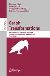 Graph Transformations: 4th International Conference, ICGT 2008, Leicester, United Kingdom, September 7-13, 2008, Proceedings