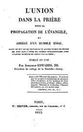 L'union dans la prière pour la propagation de l'Evangile: abrégé d'un humble essai, dont le but est de provoquer un accord visible du peuple de Dieu... publié en 1748