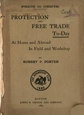 Protection and Free Trade To-day: At Home and Abroad, in Field and Workshop