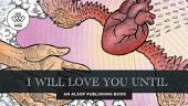 I Will Love You Until: An illustrated love story for the childish romantic in all of us