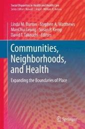 Communities, Neighborhoods, and Health: Expanding the Boundaries of Place