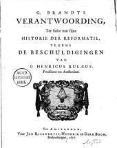 G. Brandts verantwoording, ter saeke van sijne Historie der reformatie, tegens de beschuldigingen van D. Henricus Rulæus. predikant tot Amsterdam