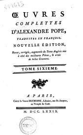 Oeuvres complettes d'Alexandre Pope, traduites en francois. ... Tome premier [-huitieme]: Volume6