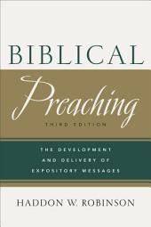 Biblical Preaching: The Development and Delivery of Expository Messages, Edition 3