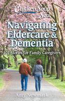 Chicken Soup for the Soul  Navigating Eldercare   Dementia PDF