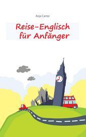 Reise-Englisch für Anfänger: Englisch sprechen - einfacher geht's nicht, Ausgabe 2