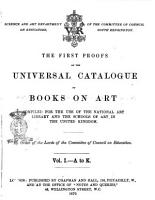The first proofs on the universal catalogue of books on art  Compiled for the use of the national art library and the schools of art in the united kingdom  By order of the lords of the Committee of council on education PDF