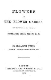 Flowers and the Flower Garden. With instructions the culture of ornamental trees, shrubs, etc
