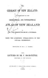 The Geology of New Zealand: In Explanation of the Geographical and Topographical Atlas of New Zealand, from the Scientific Publications of the Novara Expedition