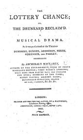 The Lottery Chance; Or, the Drunkard Reclaim'd. A Musical Drama [in Two Acts].