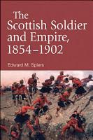 Scottish Soldier and Empire  1854 1902 PDF
