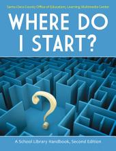 Where Do I Start?: A School Library Handbook