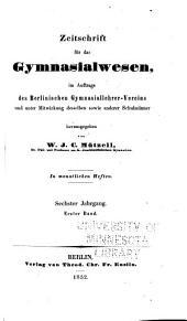Zeitschrift für das Gymnasialwesen: im Auftrage und Mitwirkung des Berlinischen Gymnasiallehrer-Vereins, Band 6