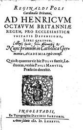 Reginaldi Poli Cardinalis Britanni Ad Henricvm Octavvm Britanniae Regem, Pro Ecclesiasticae Vnitatis Defensione, Libri Qvatvor