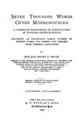 Seven Thousand Words Often Mispronounced: A Complete Hand-book of Difficulties in English Pronunciation, Including and Unusually Large Number of Proper Names and Words and Phrases from Foreign Languages