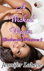 A Wicked Wager: Leather and Pleasure 5