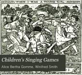 Children's Singing Games: With the Tunes to which They are Sung : 1st-2nd Series, Volume 2