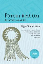 Pütchi Biyá Uai. Puntos aparte: Antología multilingüe de la literatura indígena contemporánea en Colombia. Volumen II