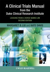 A Clinical Trials Manual From The Duke Clinical Research Institute: Lessons from a Horse Named Jim, Edition 2