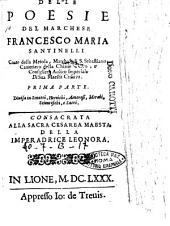 Delle poesie del marchese Francesco Maria Santinelli conte della Metola, marchese di S. Sebastiano, ... Prima \-seconda! parte. ..