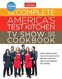 The Complete America s Test Kitchen TV Show Cookbook 2001 2018 Book