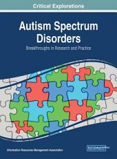 Autism Spectrum Disorders: Breakthroughs in Research and Practice: Breakthroughs in Research and Practice