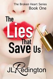 The Lies That Save Us: The Broken Heart Series