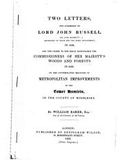 Two Letters, One Addressed to Lord John Russell: In 1836, and the Other to the Right Honourable the Commissioners of Her Majesty's Woods and Forests in 1839, on the Contemplated Measures of Metropolitan Improvements in the Tower Hamlets in the County of Middlesex
