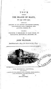 A Tour Through the Island of Mann, in 1797 and 1798: Comprising Sketches of Its Ancient and Modern History, Constitution, Laws, Commerce, Agriculture, Fishery, &c