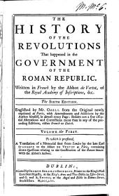 The History of the Revolutions that Happened in the Government of the Roman Republic. Written in French by the Abbot de Vertot, ... The Sixth Edition. Englished by Mr. Ozell from the Original Newly Reprinted at Paris, with Amendments and Additions by the Author Himself, ...