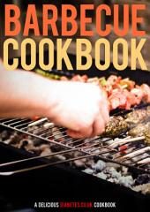 Barbecue Cookbook - Cooking for Diabetes - The Low Carb BBQ: 44 pages of barbecue and grill recipes, delectable salads, delightful dips and delicious drinks